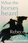 Rebecca Gethin's newly published 'What the horses heard'